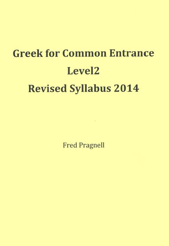 Greek For Common Entrance Level 2 Revised Syllabus 2014 - Ancient Greek Course Books